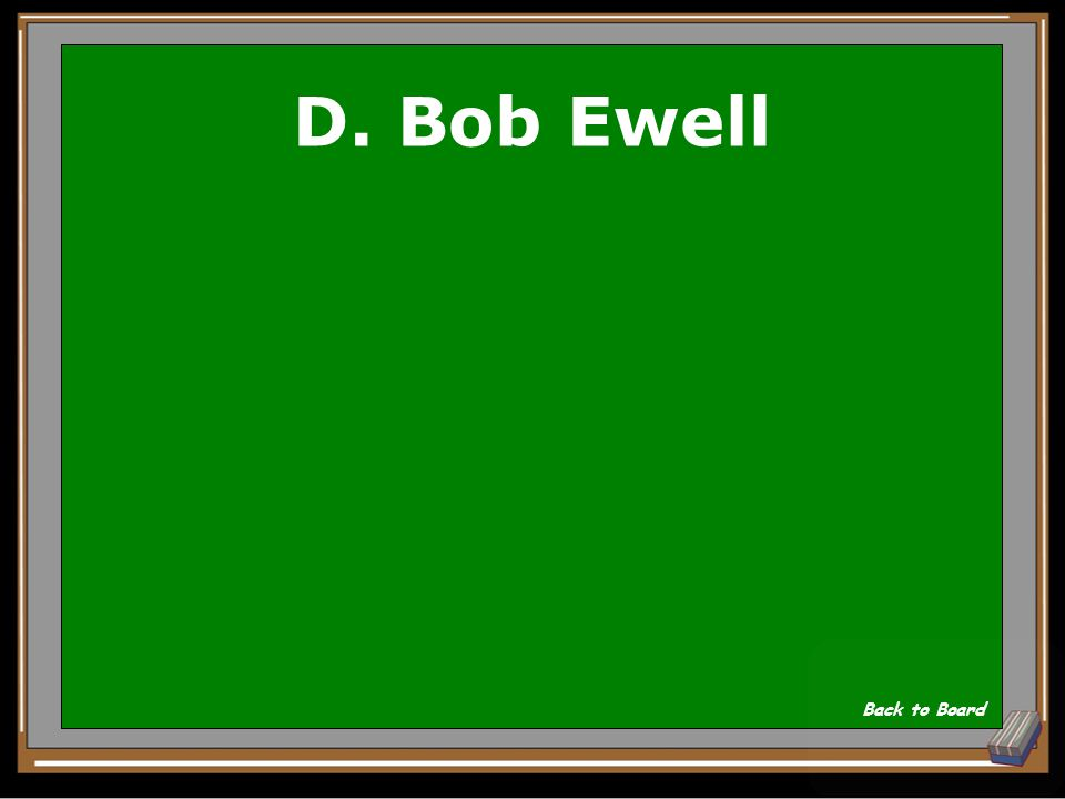 D. Bob Ewell Back to Board