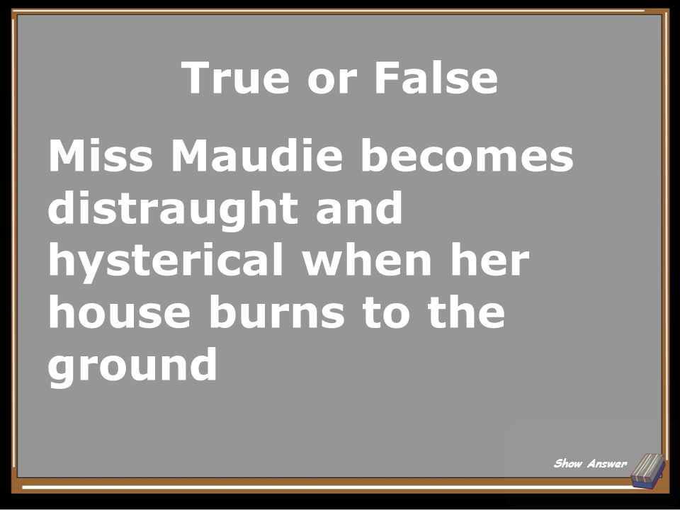 True or False Miss Maudie becomes distraught and hysterical when her house burns to the ground.