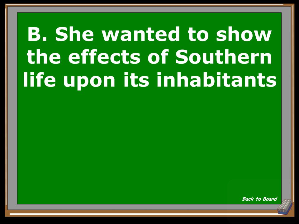 B. She wanted to show the effects of Southern life upon its inhabitants