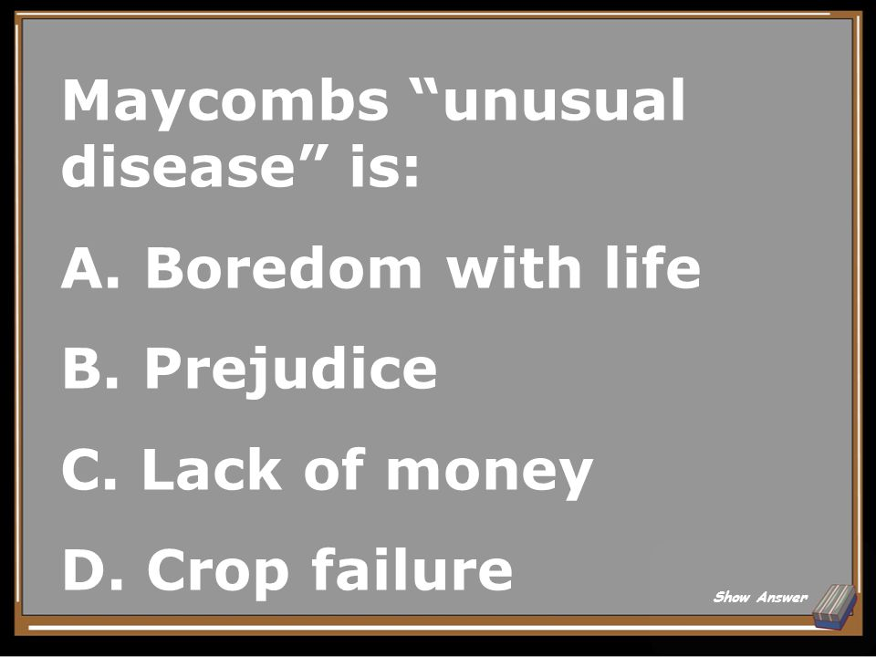 Maycombs unusual disease is: A. Boredom with life B. Prejudice