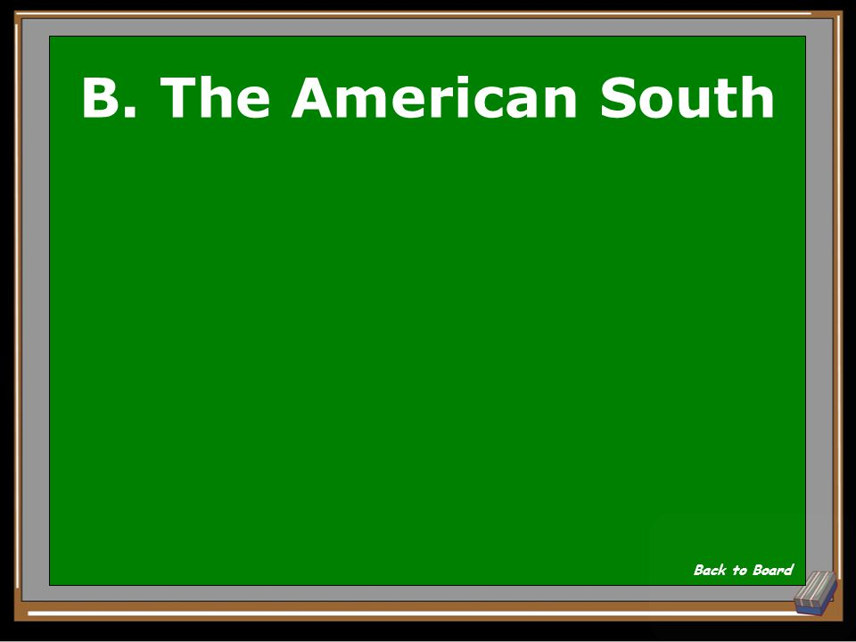 B. The American South Back to Board