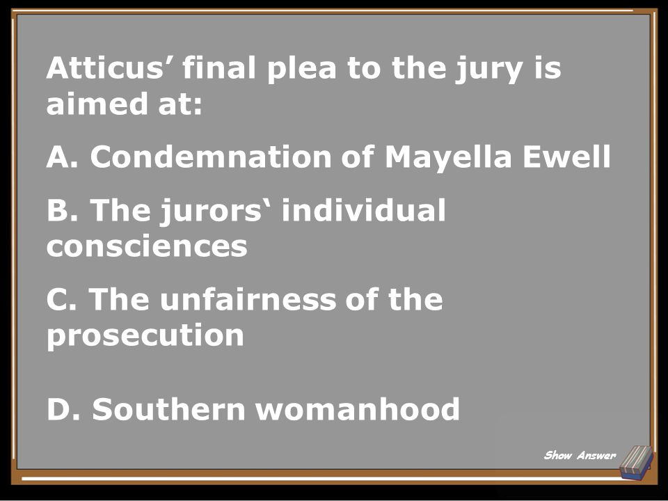 Atticus' final plea to the jury is aimed at: