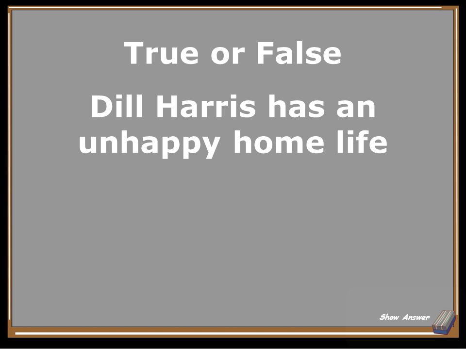 Dill Harris has an unhappy home life