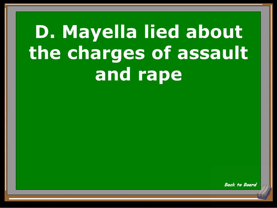 D. Mayella lied about the charges of assault and rape