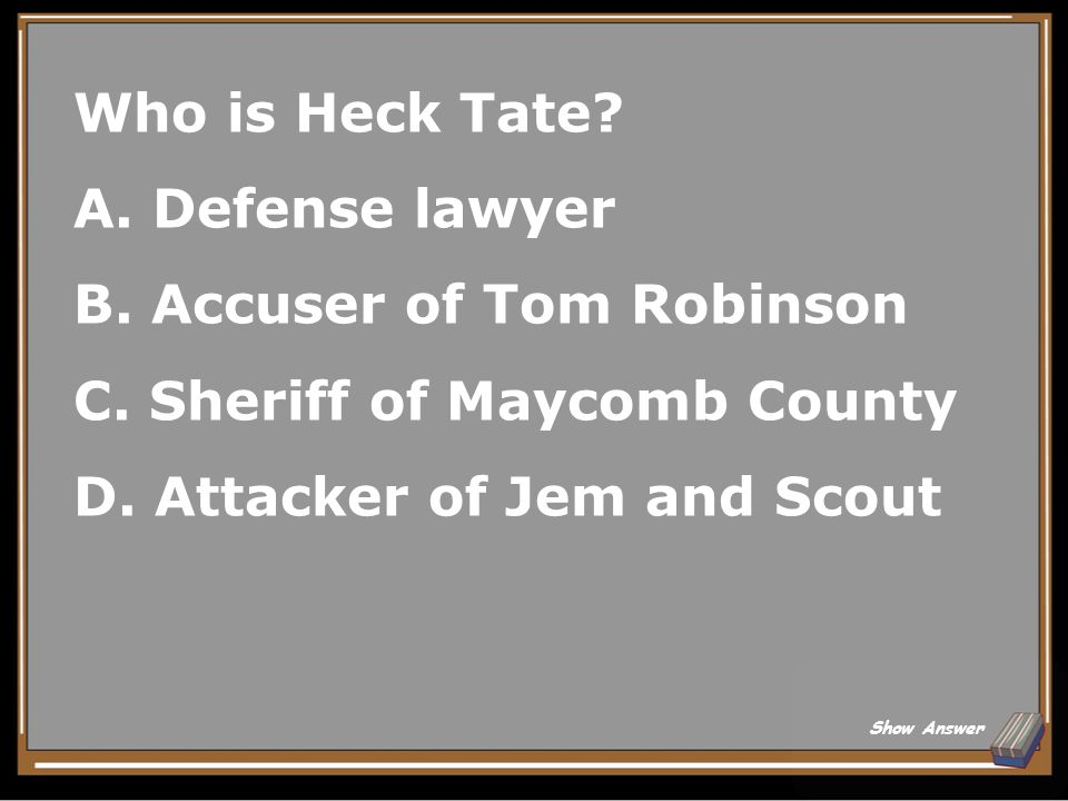 B. Accuser of Tom Robinson C. Sheriff of Maycomb County