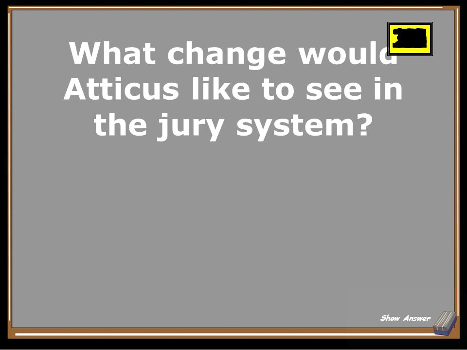 What change would Atticus like to see in the jury system