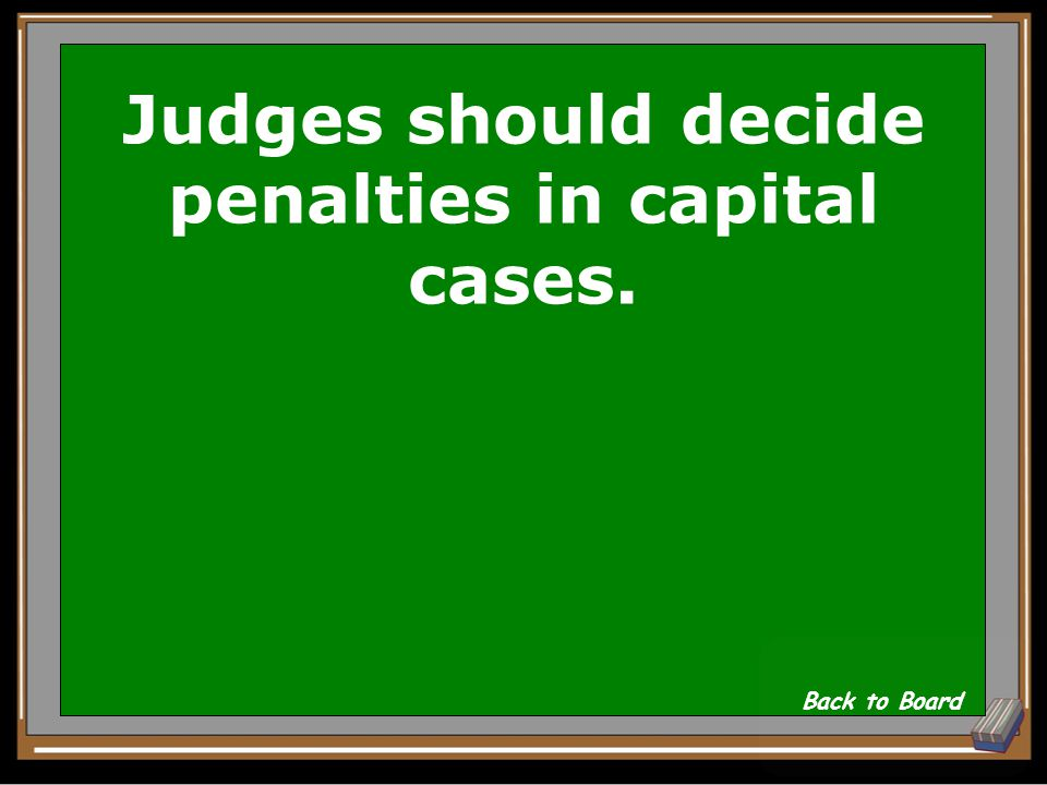 Judges should decide penalties in capital cases.