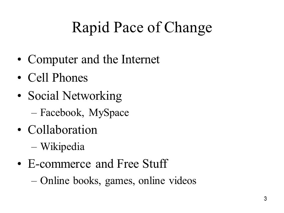 Rapid Pace of Change Computer and the Internet Cell Phones