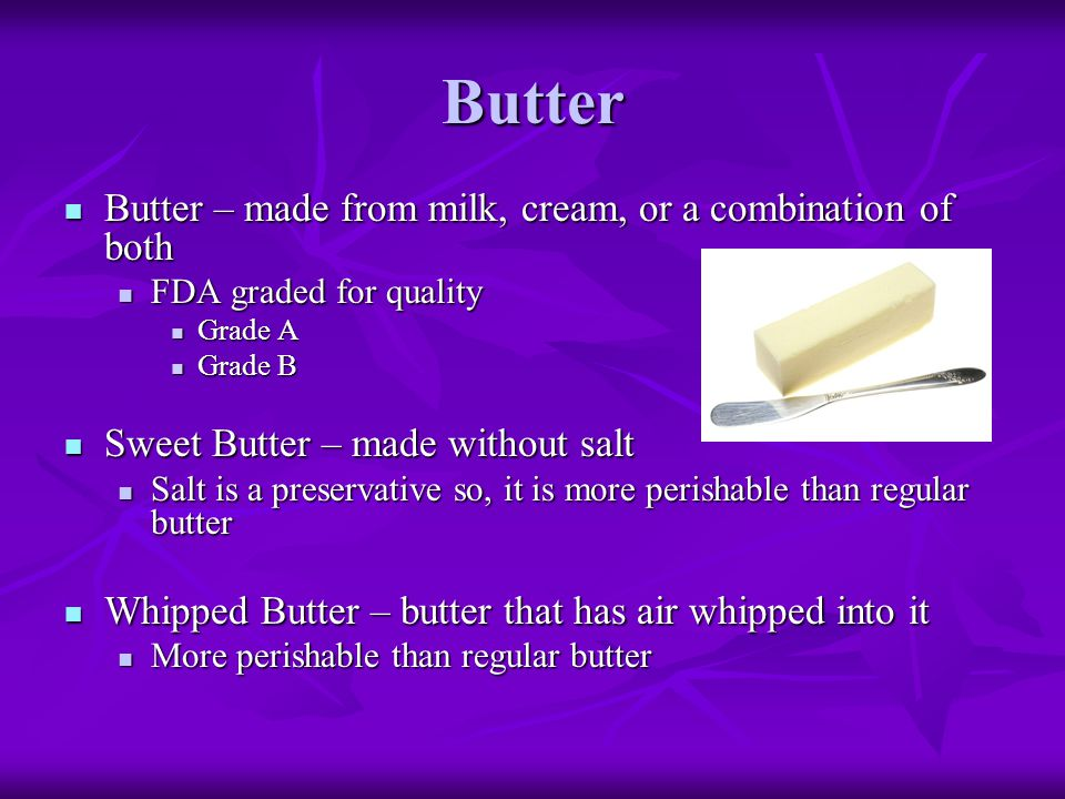 Butter Butter – made from milk, cream, or a combination of both