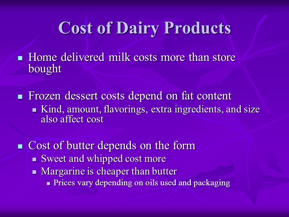 Cost of Dairy Products Home delivered milk costs more than store bought. Frozen dessert costs depend on fat content.