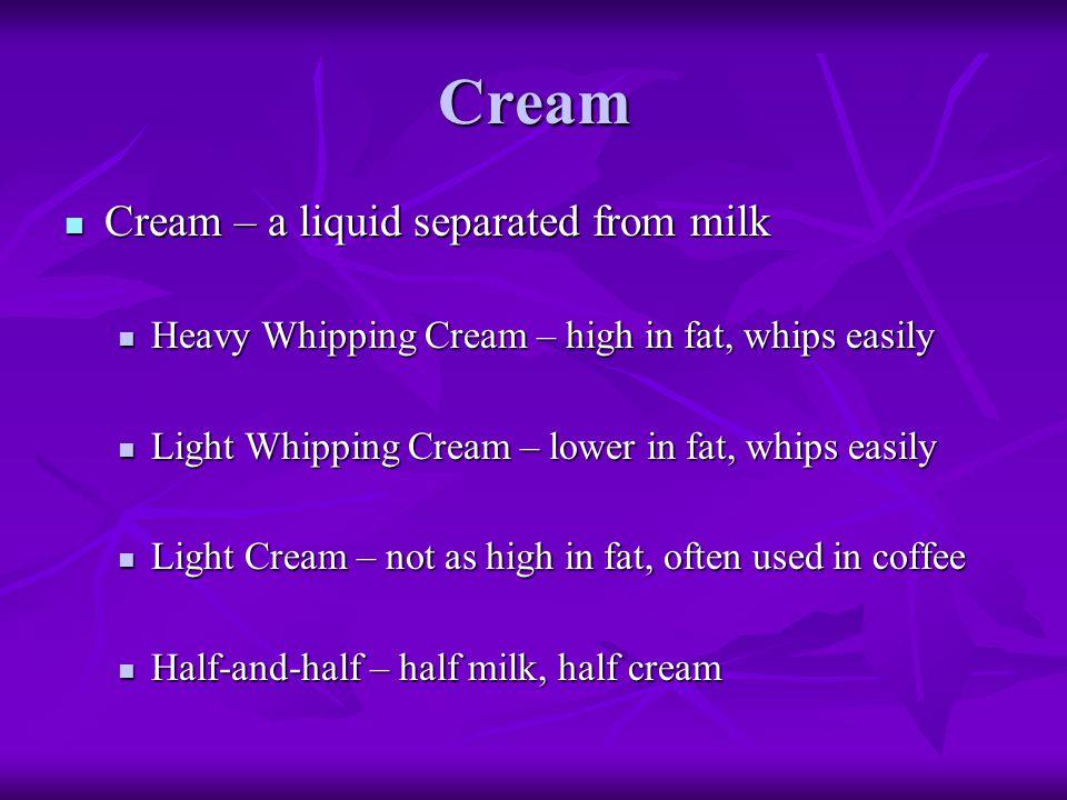 Cream Cream – a liquid separated from milk
