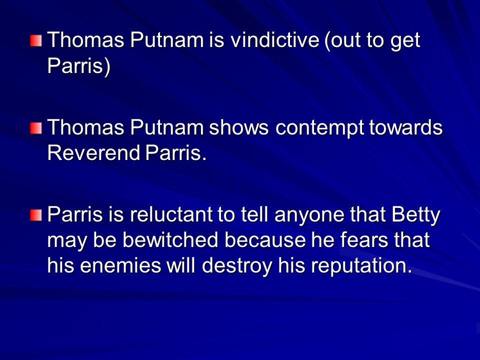 Thomas Putnam is vindictive (out to get Parris)