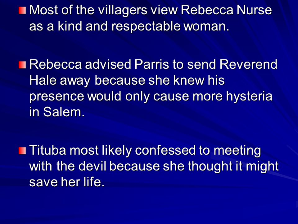 Most of the villagers view Rebecca Nurse as a kind and respectable woman.