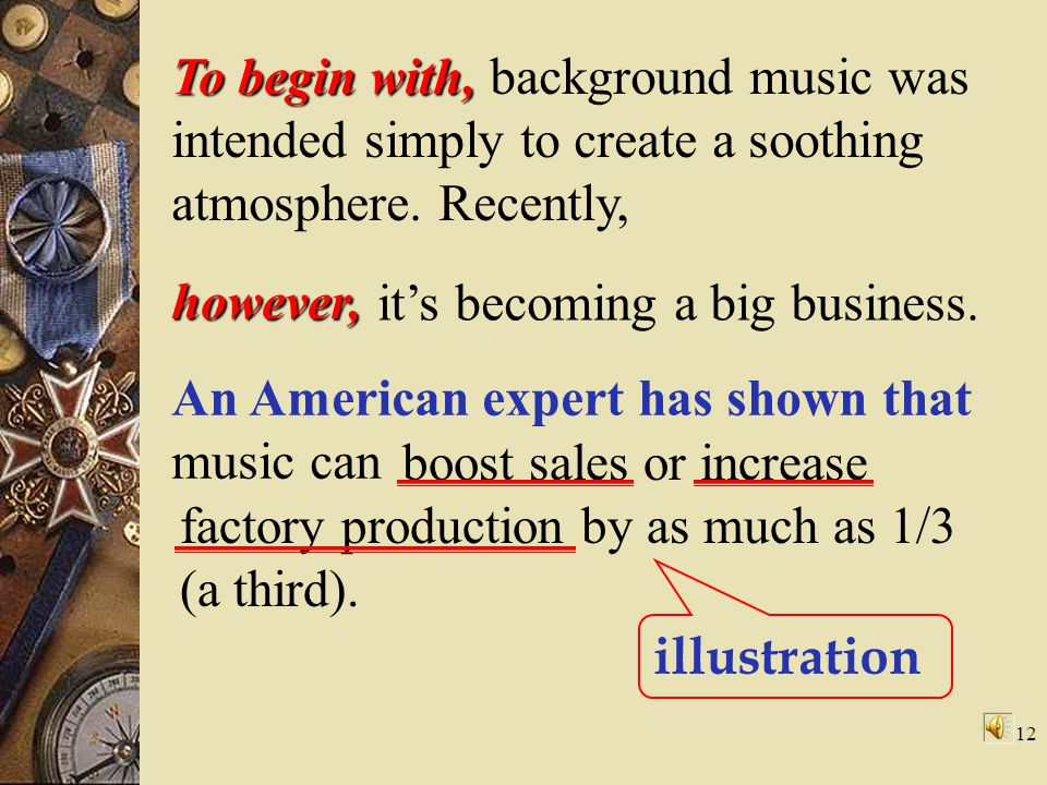 To begin with, background music was intended simply to create a soothing atmosphere. Recently,