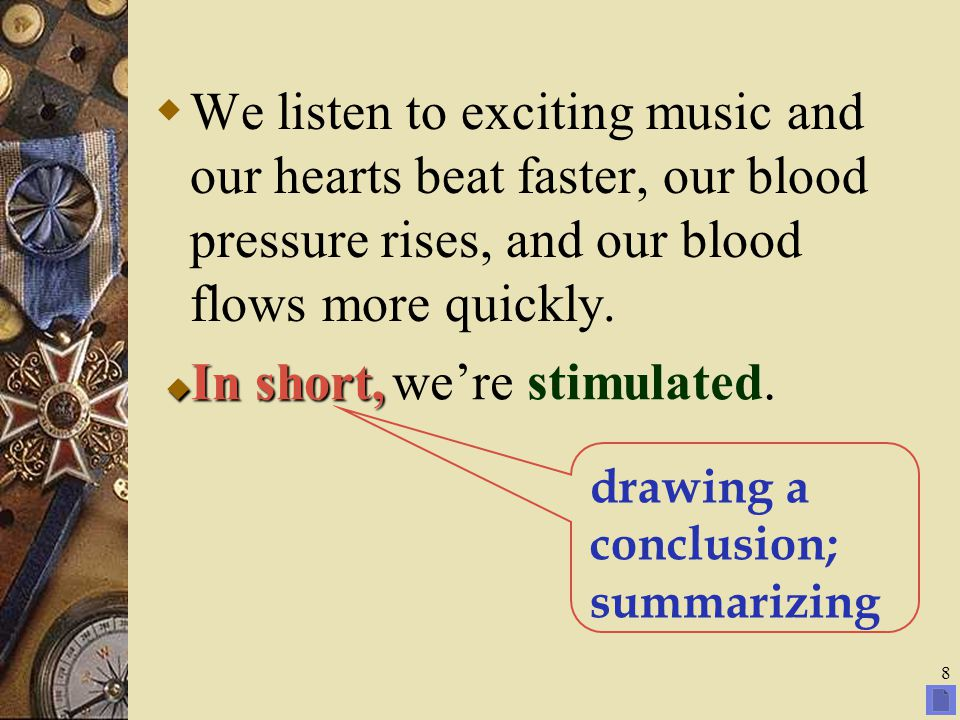 We listen to exciting music and our hearts beat faster, our blood pressure rises, and our blood flows more quickly.