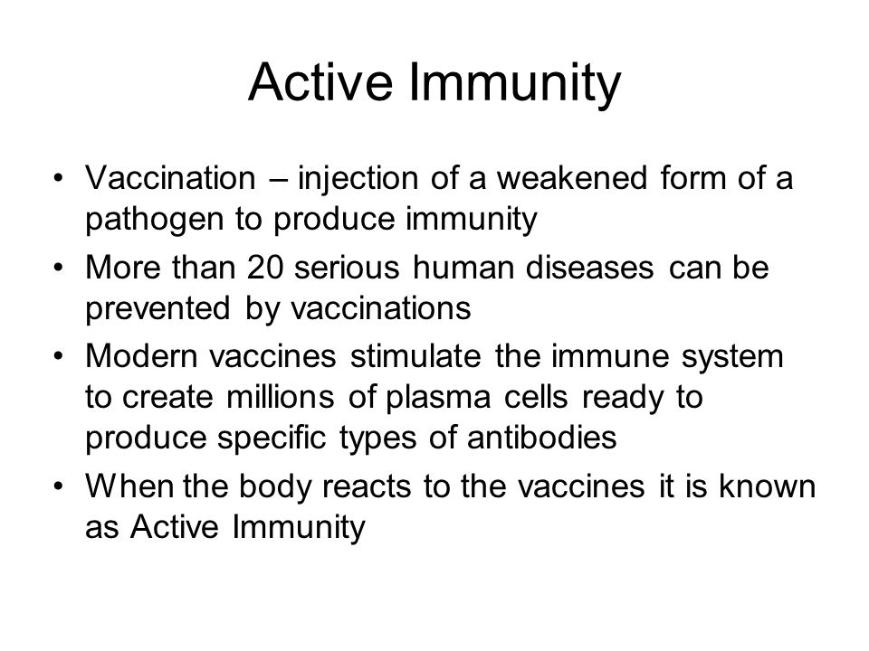 Active Immunity Vaccination – injection of a weakened form of a pathogen to produce immunity.