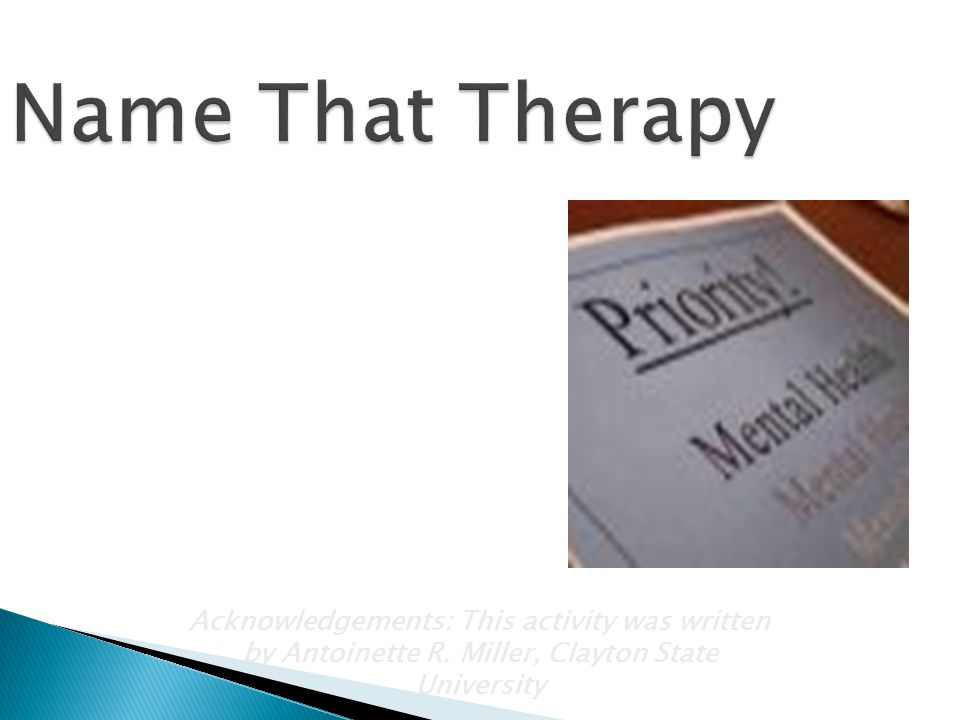 Name That Therapy Related Topics: Psychological disorders, psychotherapies. NOTES.