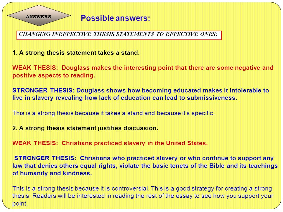 Possible answers: 1. A strong thesis statement takes a stand.