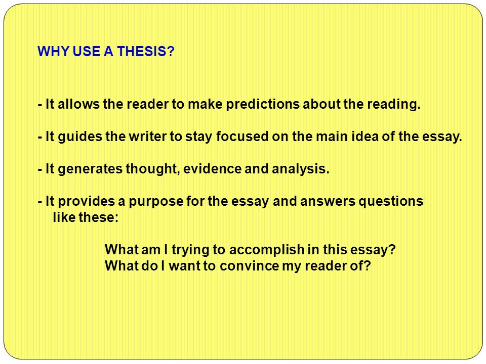 WHY USE A THESIS - It allows the reader to make predictions about the reading.