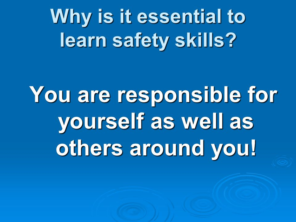 Why is it essential to learn safety skills