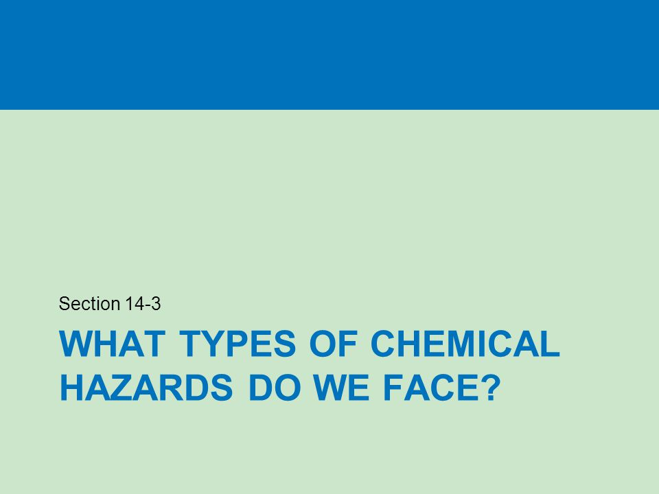 What types of chemical hazards do we face