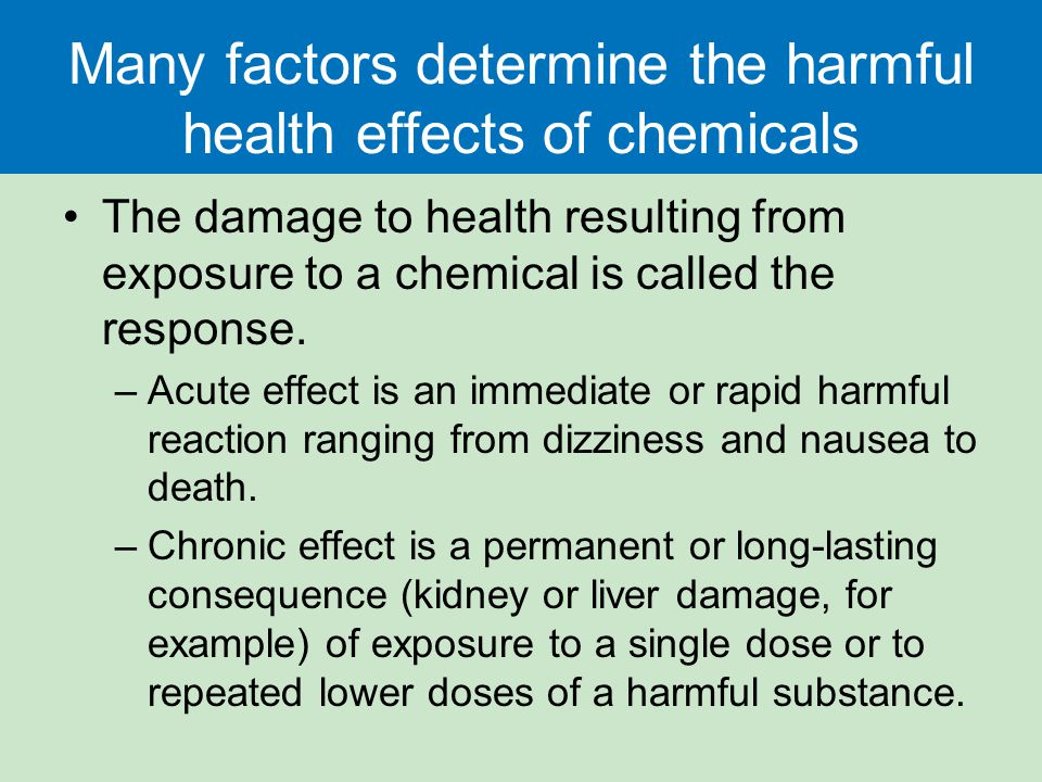 Many factors determine the harmful health effects of chemicals