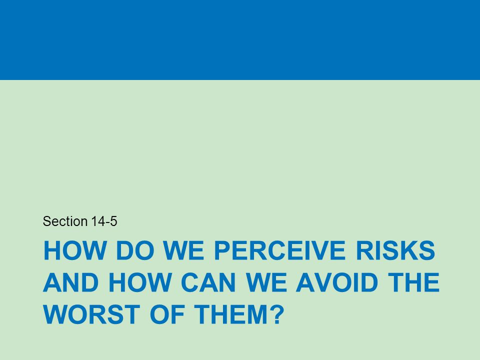 How do we perceive risks and how can we avoid the worst of them