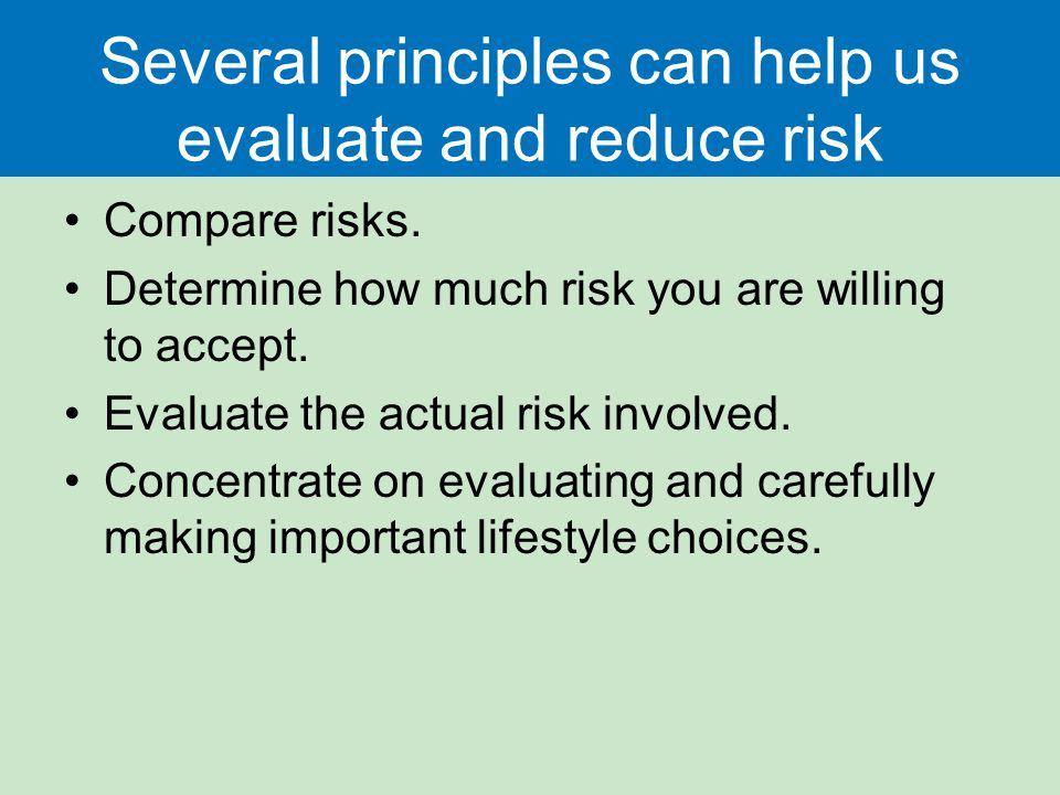Several principles can help us evaluate and reduce risk