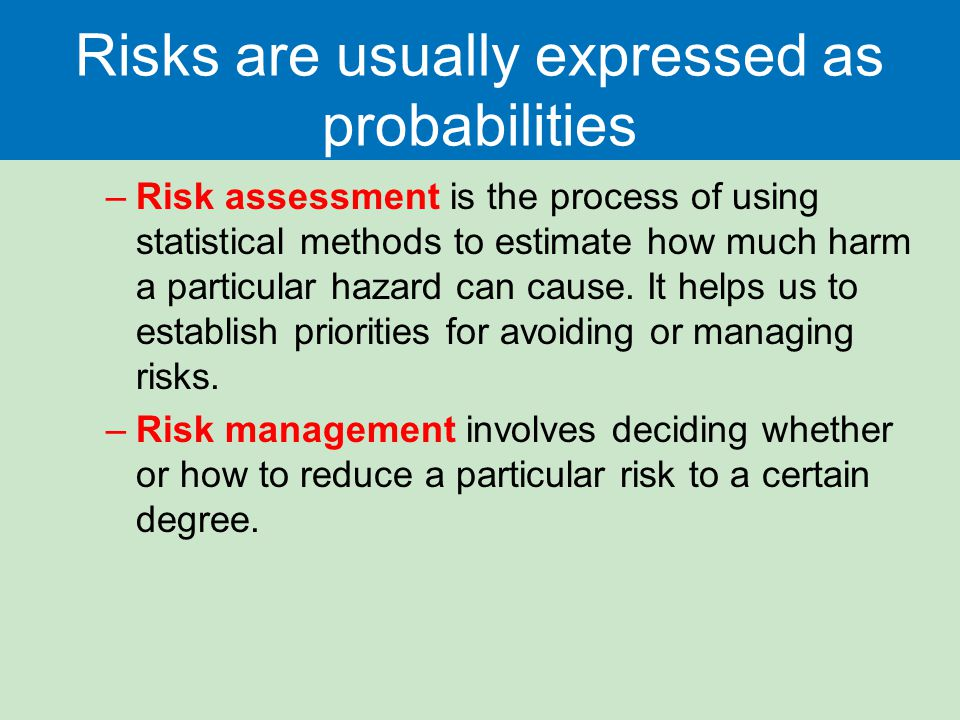 Risks are usually expressed as probabilities