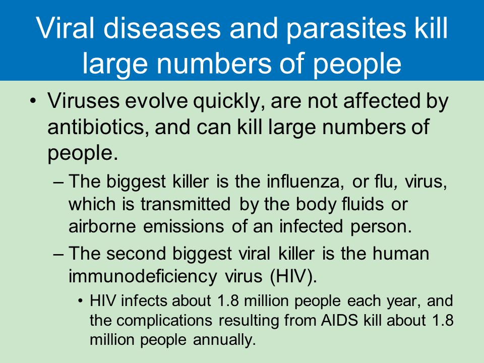 Viral diseases and parasites kill large numbers of people