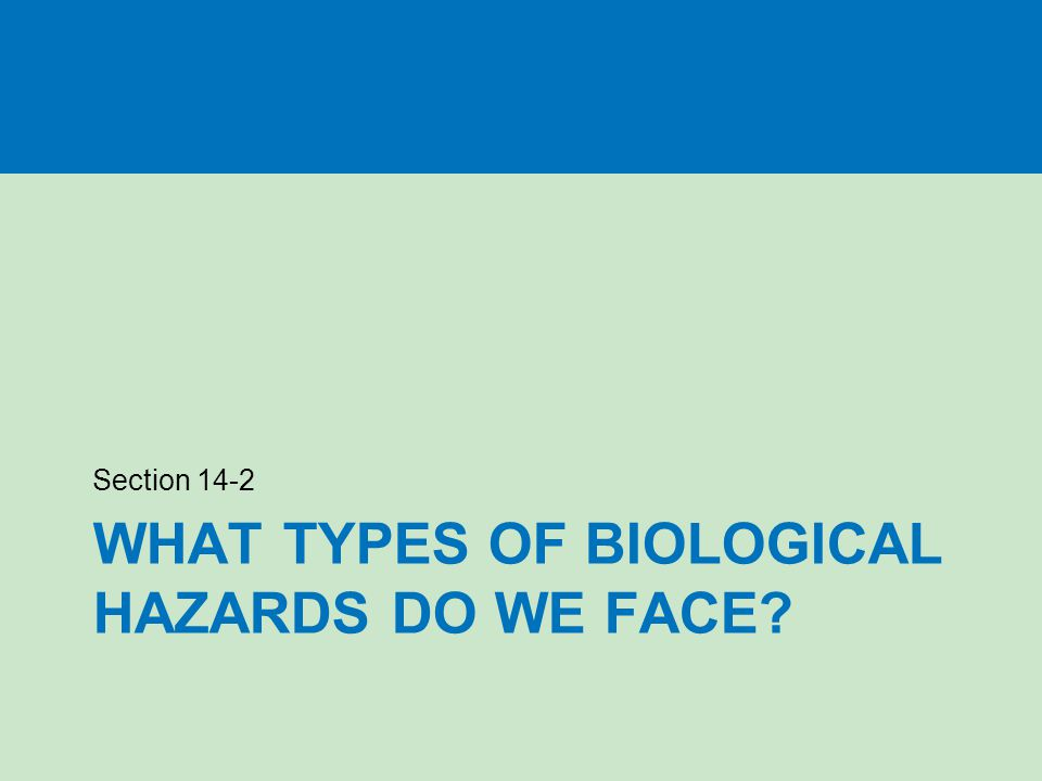 What types of biological hazards do we face