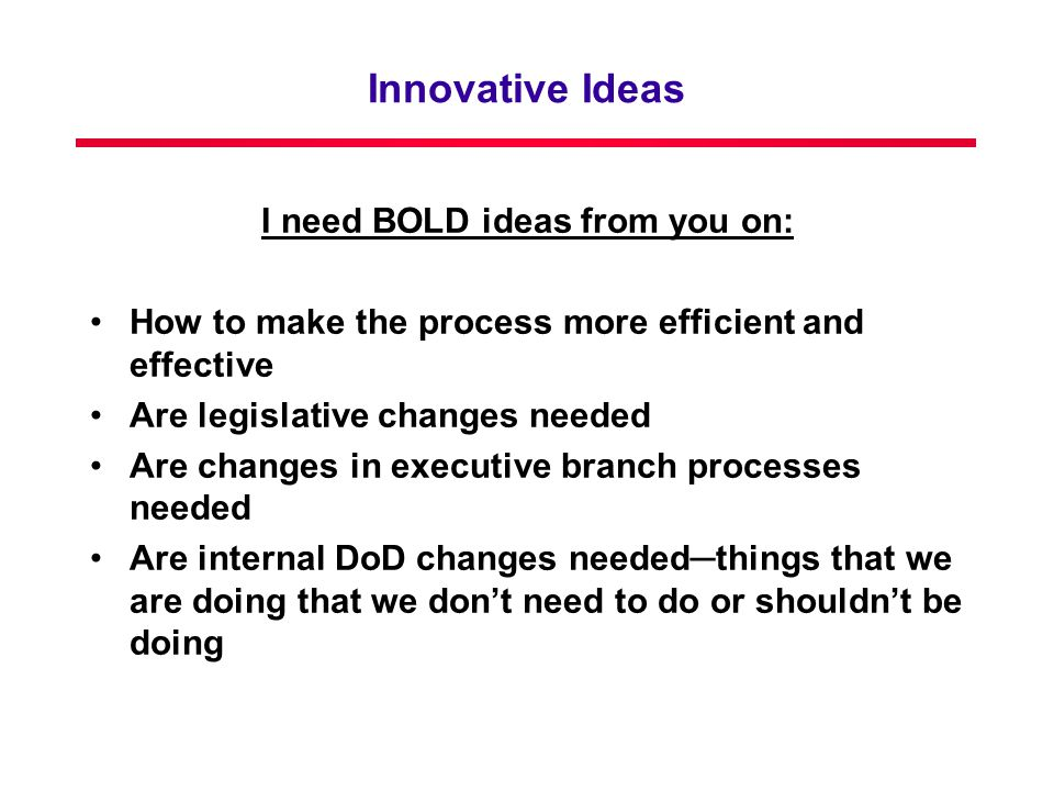 I need BOLD ideas from you on: