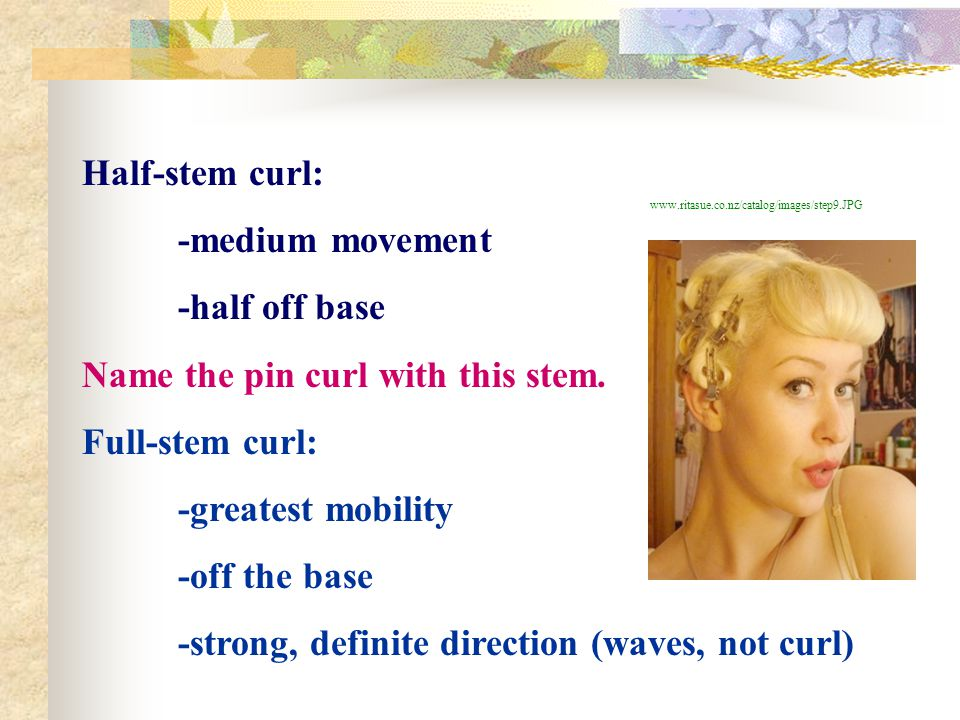 Name the pin curl with this stem. Full-stem curl: -greatest mobility