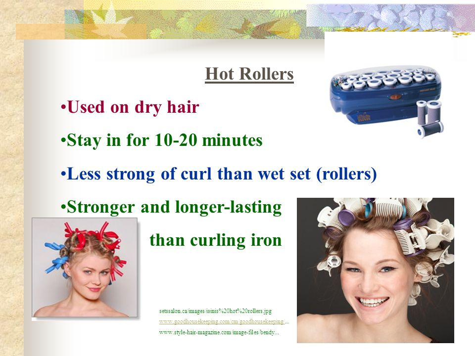 Less strong of curl than wet set (rollers) Stronger and longer-lasting