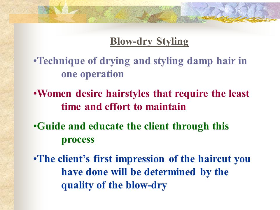 Blow-dry Styling Technique of drying and styling damp hair in one operation.