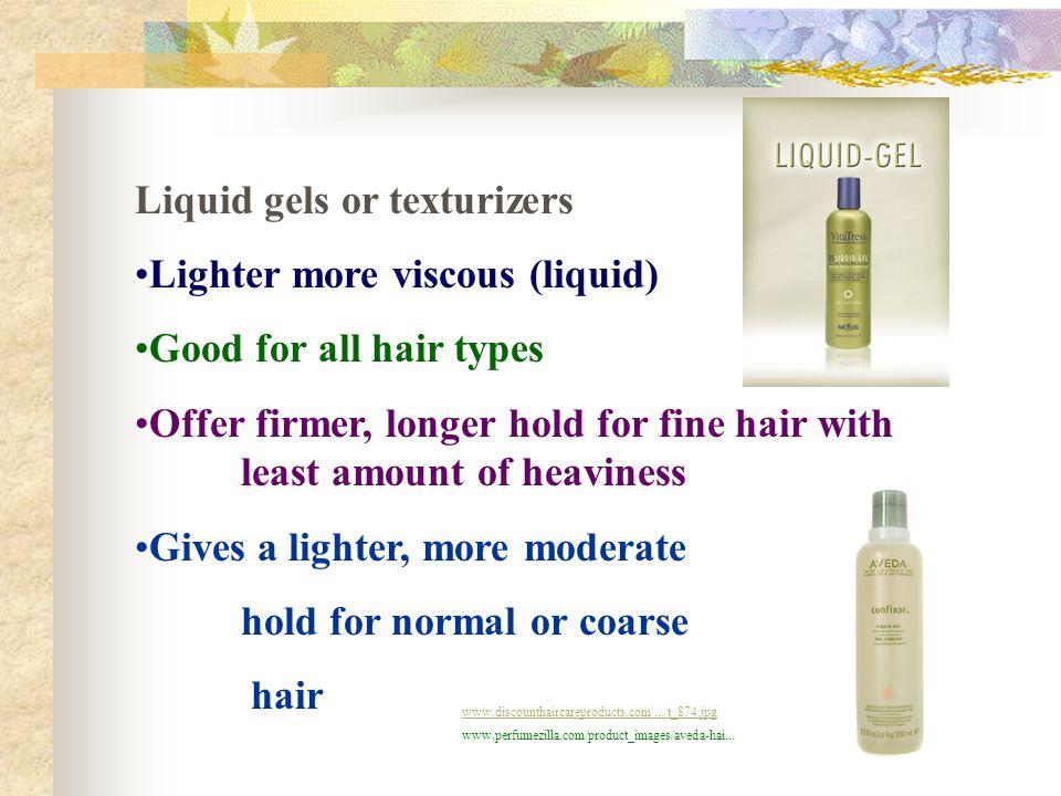 Liquid gels or texturizers Lighter more viscous (liquid)