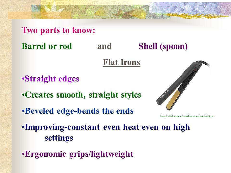 Barrel or rod and Shell (spoon) Flat Irons Straight edges