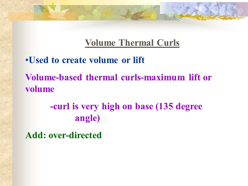 Volume Thermal Curls Used to create volume or lift. Volume-based thermal curls-maximum lift or volume.