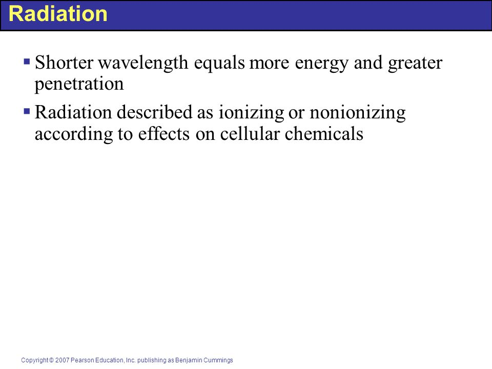 Radiation Shorter wavelength equals more energy and greater penetration.