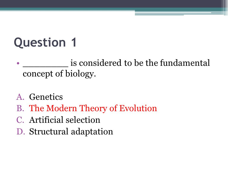 Question 1 ________ is considered to be the fundamental concept of biology. Genetics. The Modern Theory of Evolution.