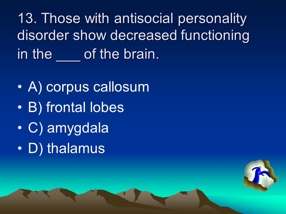 13. Those with antisocial personality disorder show decreased functioning in the ___ of the brain.