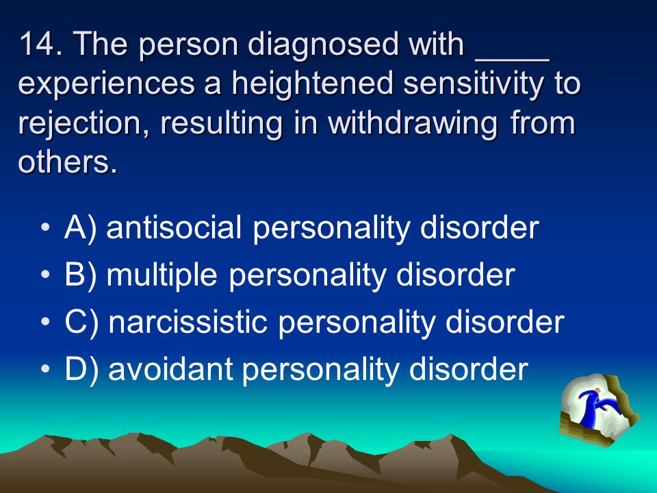 14. The person diagnosed with ____ experiences a heightened sensitivity to rejection, resulting in withdrawing from others.