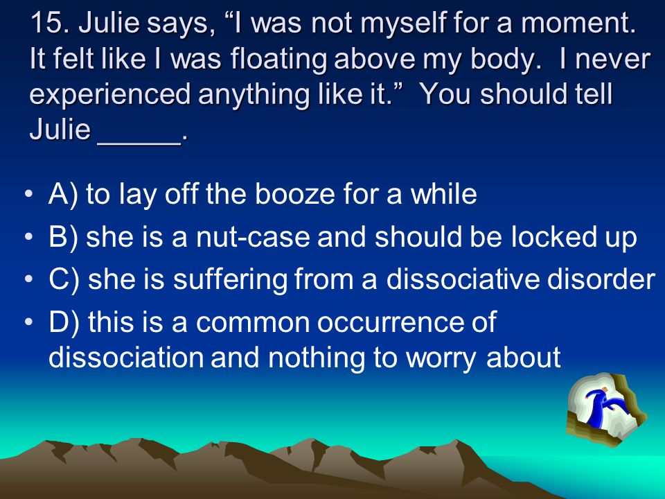 15. Julie says, I was not myself for a moment