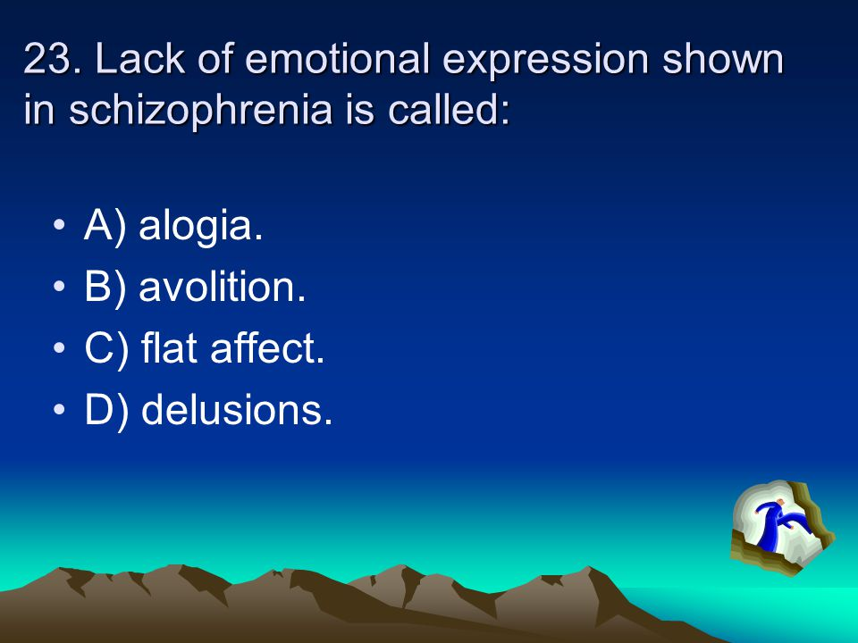 23. Lack of emotional expression shown in schizophrenia is called:
