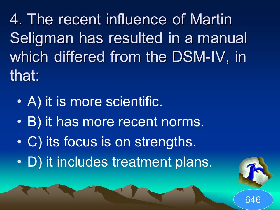 4. The recent influence of Martin Seligman has resulted in a manual which differed from the DSM-IV, in that: