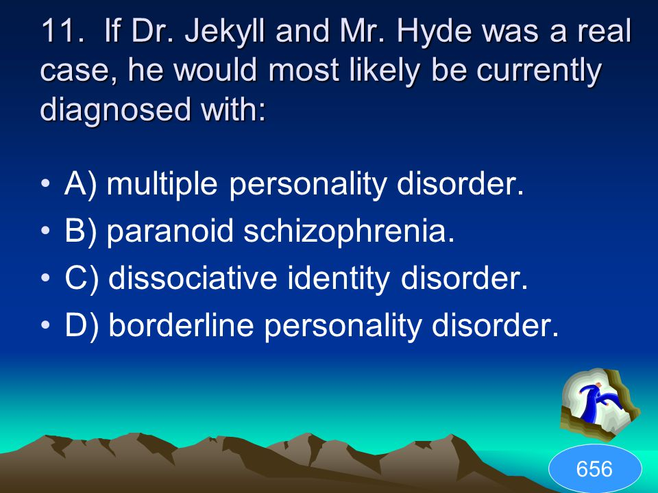 A) multiple personality disorder. B) paranoid schizophrenia.