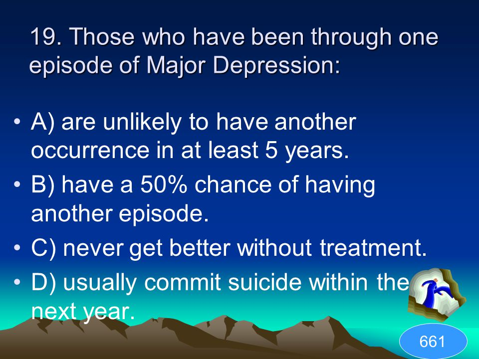 19. Those who have been through one episode of Major Depression: