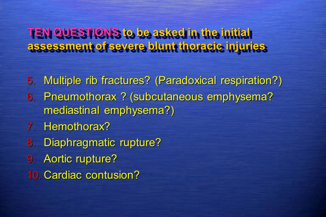 TEN QUESTIONS to be asked in the initial assessment of severe blunt thoracic injuries