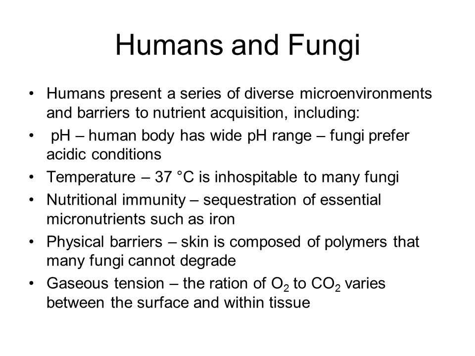 Humans and Fungi Humans present a series of diverse microenvironments and barriers to nutrient acquisition, including: