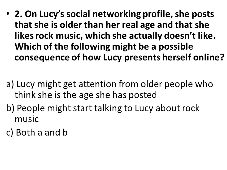 b) People might start talking to Lucy about rock music c) Both a and b